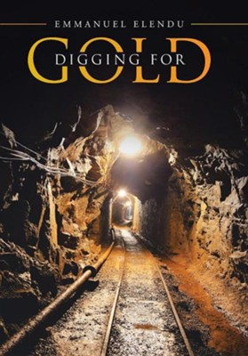 Digging for Gold  -     By: Emmanuel Elendu