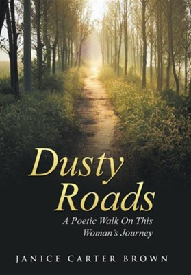 Dusty Roads: A Poetic Walk on This Woman's Journey  -     By: Janice Carter Brown