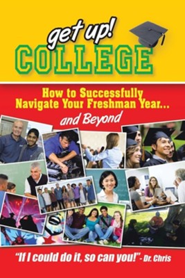 Get Up! College: How to Successfully Navigate Your Freshman Year . . . and Beyond  -     By: Chris Miller