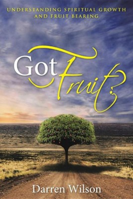 Got Fruit?: Understanding Spiritual Growth and Fruit Bearing  -     By: Darren Wilson