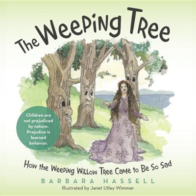 The Weeping Tree: How the Weeping Willow Tree Came to Be So Sad  -     By: Barbara Hassell