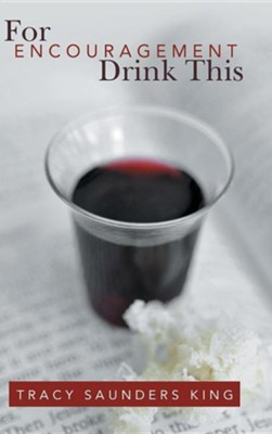 For Encouragement Drink This  -     By: Tracy Saunders King
