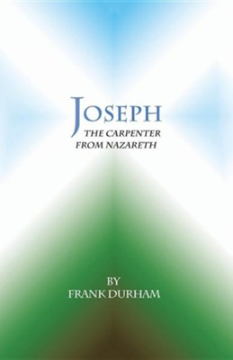 Joseph: The Carpenter from Nazareth  -     By: Frank Durham