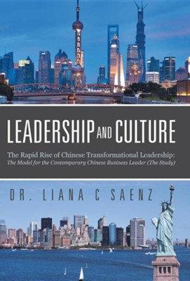 Leadership and Culture: The Rapid Rise of Chinese Transformational Leadership: The Model for the Contemporary Chinese Business Leader (the Stu  -     By: Liana C. Saenz