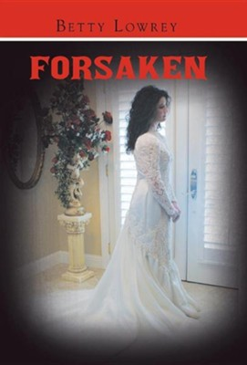 Forsaken  -     By: Betty Lowrey