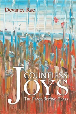 Countless Joys: The Place Beyond Tears  -     By: Devaney Rae
