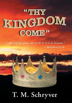 Thy Kingdom Come  -     By: T.M. Schryver
