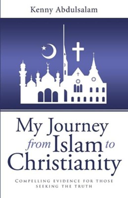 My Journey from Islam to Christianity: Compelling Evidence for Those Seeking the Truth  -     By: Kenny Abdulsalam