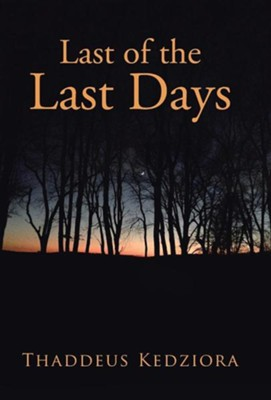 Last of the Last Days  -     By: Thaddeus Kedziora