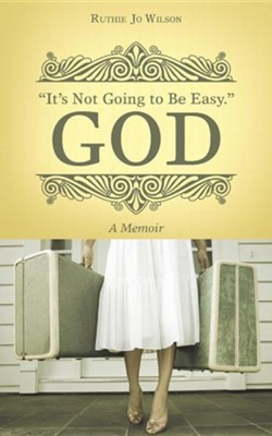It's Not Going to Be Easy. God: A Memoir  -     By: Ruthie Jo Wilson