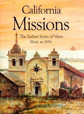 California Missions: The Earliest Series of Views Made in 1856  -     By: Henry Miller