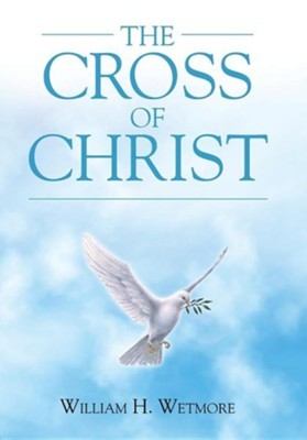 The Cross of Christ  -     By: William H. Wetmore