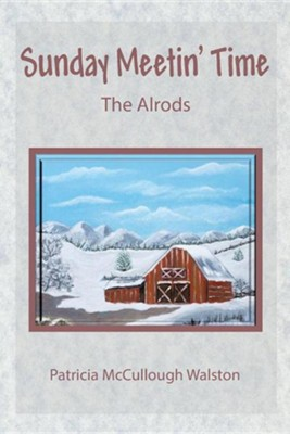 Sunday Meetin' Time: The Alrods  -     By: Patricia McCullough Walston