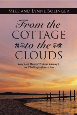 From the Cottage to the Clouds: How God Walked with Us Through the Challenge of Our Lives  -     By: Mike Bolinger, Lynne Bolinger