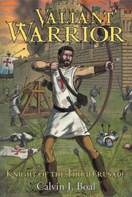 Valiant Warrior: Knight of the Third Crusade  -     By: Calvin J. Boal
