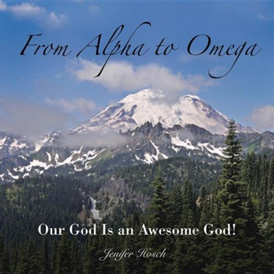 From Alpha to Omega: Our God Is an Awesome God!  -     By: Jenifer Hosch