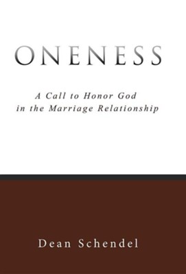 Oneness: A Call to Honor God in the Marriage Relationship  -     By: Dean Schendel