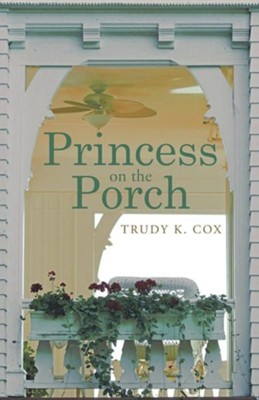 Princess on the Porch  -     By: Trudy K. Cox