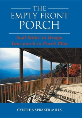 The Empty Front Porch: Soul Sittin' to Design Your Porch to Porch Plan  -     By: Cynthia Spraker Mills