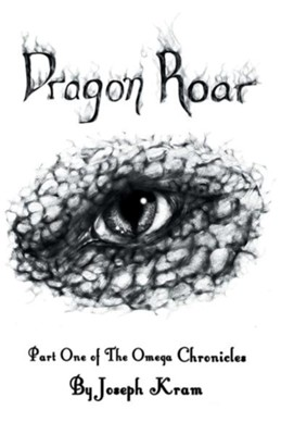 Dragon Roar: Part One of the Omega Chronicles  -     By: Joseph Kram