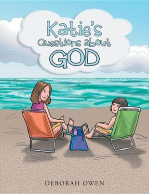 Katie's Questions about God  -     By: Deborah Owen