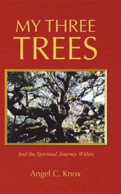 My Three Trees: And the Spiritual Journey Within  -     By: Angel C. Knox