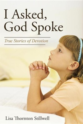 I Asked, God Spoke: True Stories of Devotion  -     By: Lisa Thornton Stillwell