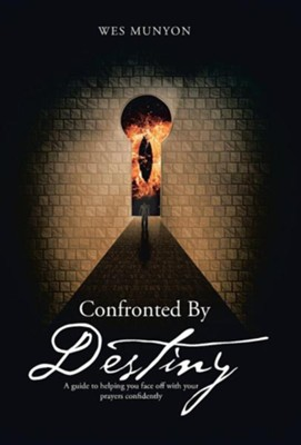 Confronted by Destiny: A Guide to Helping You Face Off with Your Prayers Confidently  -     By: Wes Munyon