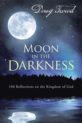 Moon in the Darkness: 100 Reflections on the Kingdom of God  -     By: Doug Tweed