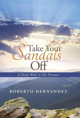 Take Your Sandals Off: A Daily Walk in His Presence  -     By: Roberto Hernandez