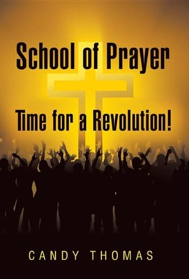 School of Prayer-Time for a Revolution!  -     By: Candy Thomas