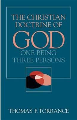 The Christian Doctrine of God: One Being, Three Persons   -     By: Thomas F. Torrance
