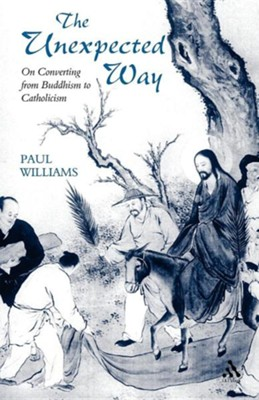 The Unexpected Way: On Converting from Buddhism to Catholicism   -     By: Paul Williams