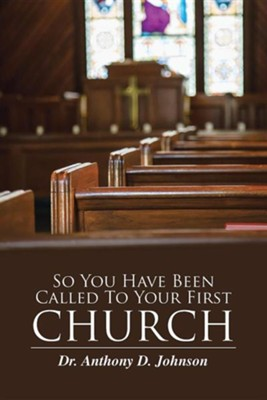 So You Have Been Called to Your First Church  -     By: Anthony D. Johnson