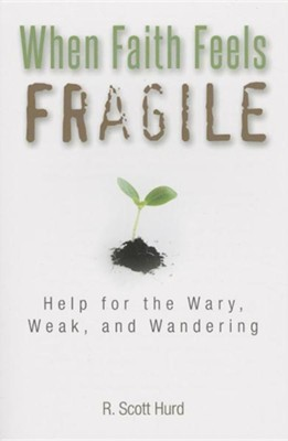 When Faith Feels Fragile: Help for the Wary, Weak, and Wandering  -     By: R. Scott Hurd