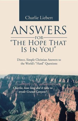 Answers for The Hope That Is in You: Direct, Simple Christian Answers to the World's Hard Questions  -     By: Charlie Liebert