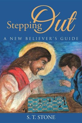 Stepping Out: A New Believer's Guide  -     By: S.T. Stone