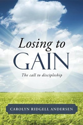 Losing to Gain: The Call to Discipleship  -     By: Carolyn Ridgell Andersen