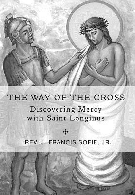 The Way of the Cross  -     By: J. Francis Sofie Jr.