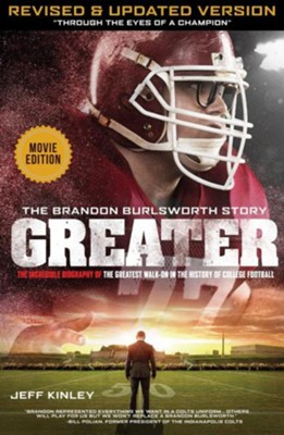 Greater: The Brandon Burlsworth Story: The Incredible Biography of the Greatest Walk-On in the History of College Football  -     By: Jeff Kinley