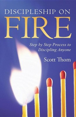 Discipleship on Fire: Step by Step Process to Discipling Anyone  -     By: Scott Thom