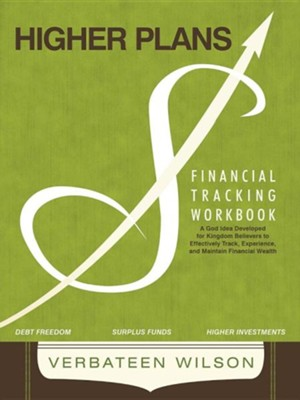 Higher Plans: Financial Tracking Workbook; A God Idea Developed for Kingdom Believers to Effectively Track, Experience and Maintain  -     By: Verbateen Wilson