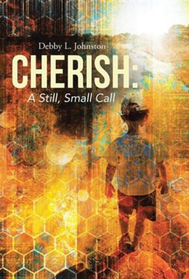 Cherish: A Still, Small Call  -     By: Debby L. Johnston