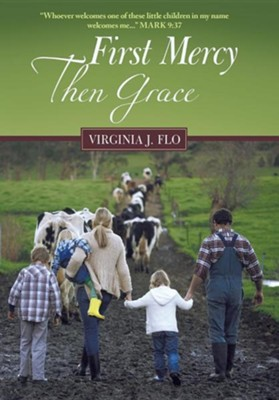 First Mercy Then Grace  -     By: Virginia J. Flo