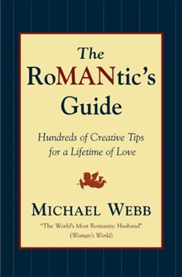 The Romantic's Guide: Hundreds of Creative Tips for a Lifetime of Love  -     By: Michael Webb