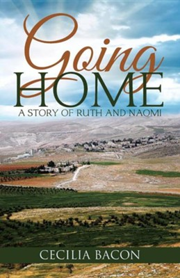 Going Home: A Story of Ruth and Naomi  -     By: Cecilia Bacon