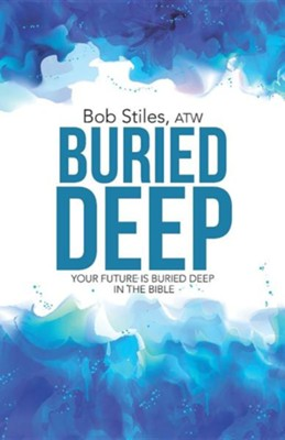 Buried Deep: Your Future Is Buried Deep in the Bible  -     By: Bob Stiles