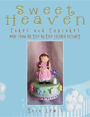 Sweet Heaven: Cakes and Cupcakes  -     By: Sara Lewis