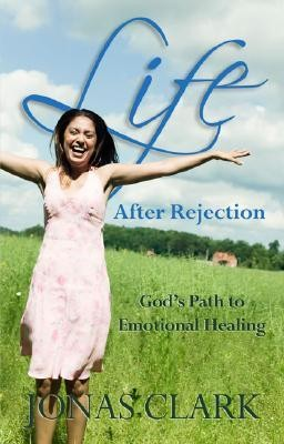 Life After Rejection: God's Path to Emotional Healing  -     By: Jonas Clark