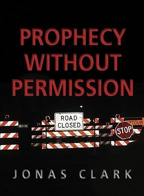 Prophecy Without Permission  -     By: Jonas A. Clark
